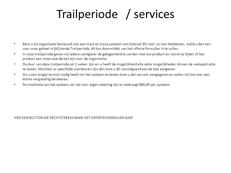 Trailperiode/ services • Bent u als organisatie benieuwd wat een track en trace systeem van Sotersat BV voor uw kan betekenen, meld u dan aan voor onz