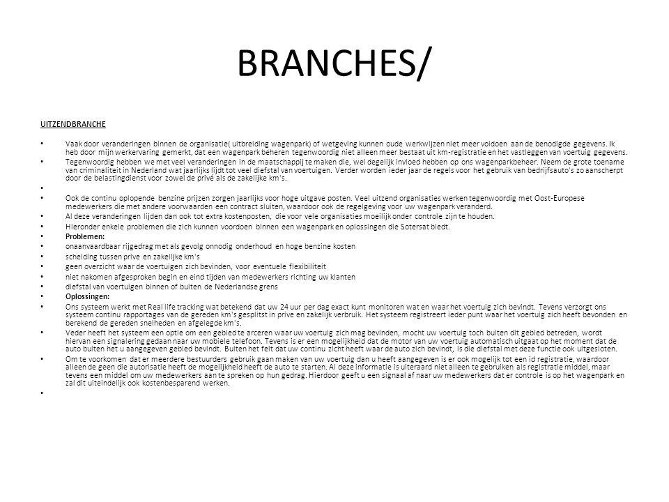 BRANCHES/ UITZENDBRANCHE • Vaak door veranderingen binnen de organisatie( uitbreiding wagenpark) of wetgeving kunnen oude werkwijzen niet meer voldoen