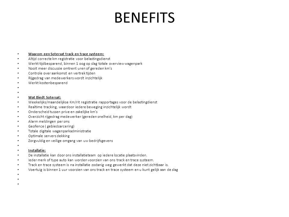 BENEFITS • Waarom een Sotersat track en trace systeem: • Altijd correcte km registratie voor belastingsdienst • Werkt tijdbesparend, binnen 1 oog op s