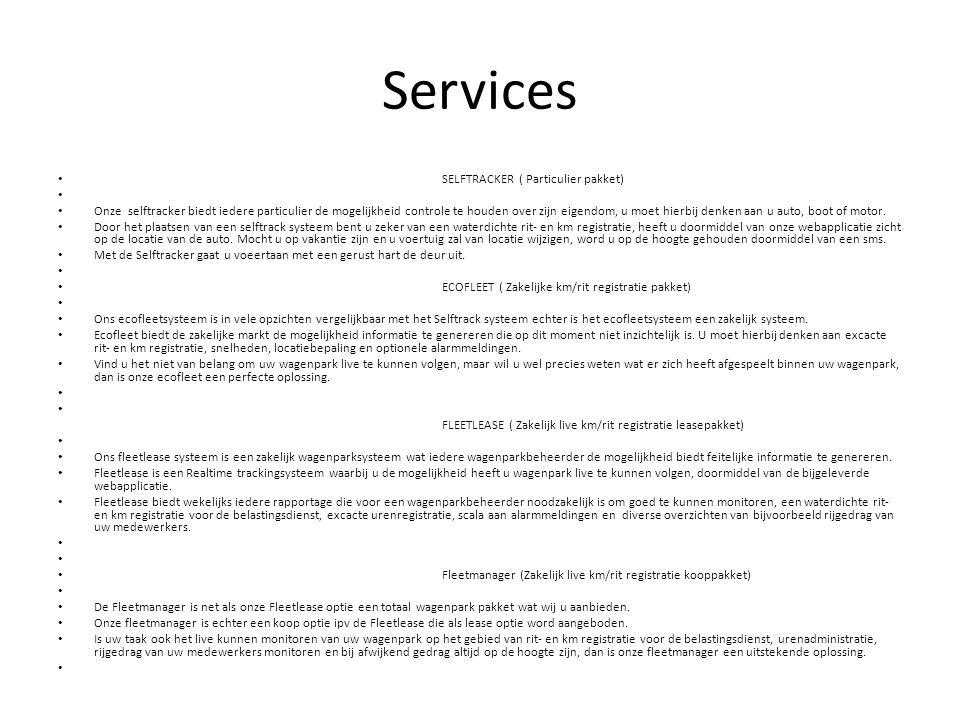 Services • SELFTRACKER ( Particulier pakket) • • Onze selftracker biedt iedere particulier de mogelijkheid controle te houden over zijn eigendom, u mo