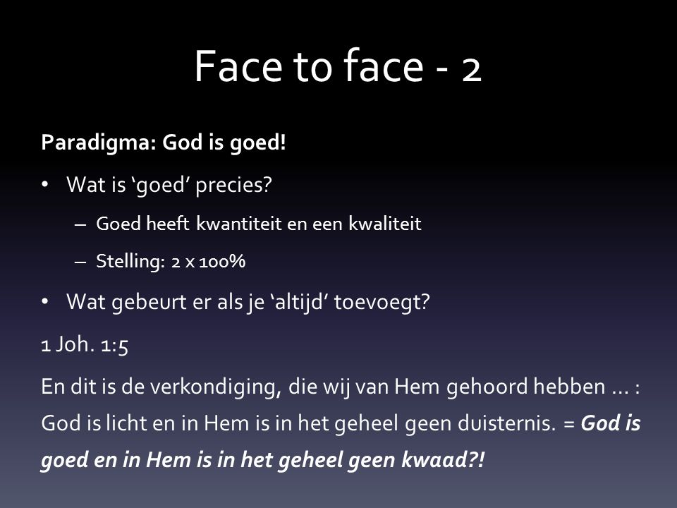 Face t0 face - 2 Paradigma: God is goed.• Wat is 'goed' precies.