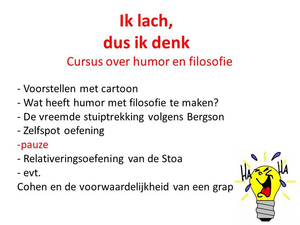 Ik lach, dus ik denk Cursus over humor en filosofie - Voorstellen met cartoon - Wat heeft humor met filosofie te maken? - De vreemde stuiptrekking vol