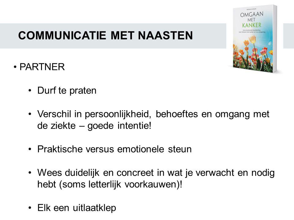 COMMUNICATIE MET NAASTEN • PARTNER •Durf te praten •Verschil in persoonlijkheid, behoeftes en omgang met de ziekte – goede intentie! •Praktische versu