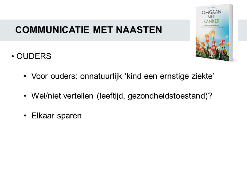 COMMUNICATIE MET NAASTEN • OUDERS •Voor ouders: onnatuurlijk 'kind een ernstige ziekte' •Wel/niet vertellen (leeftijd, gezondheidstoestand)? •Elkaar s