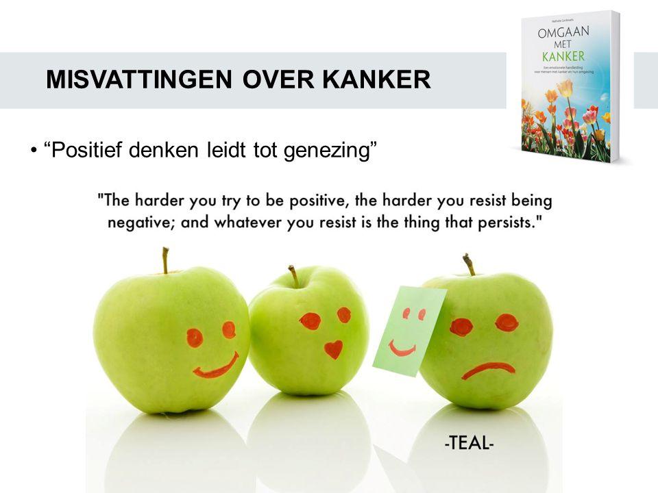 """MISVATTINGEN OVER KANKER • """"Positief denken leidt tot genezing"""""""