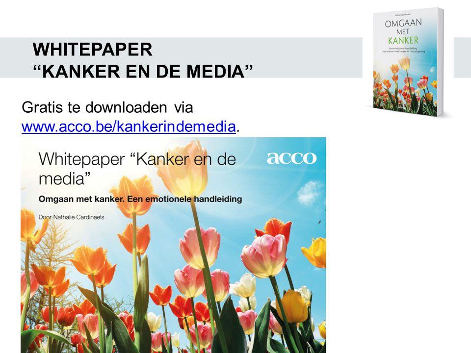 "WHITEPAPER ""KANKER EN DE MEDIA"" Gratis te downloaden via www.acco.be/kankerindemediawww.acco.be/kankerindemedia."