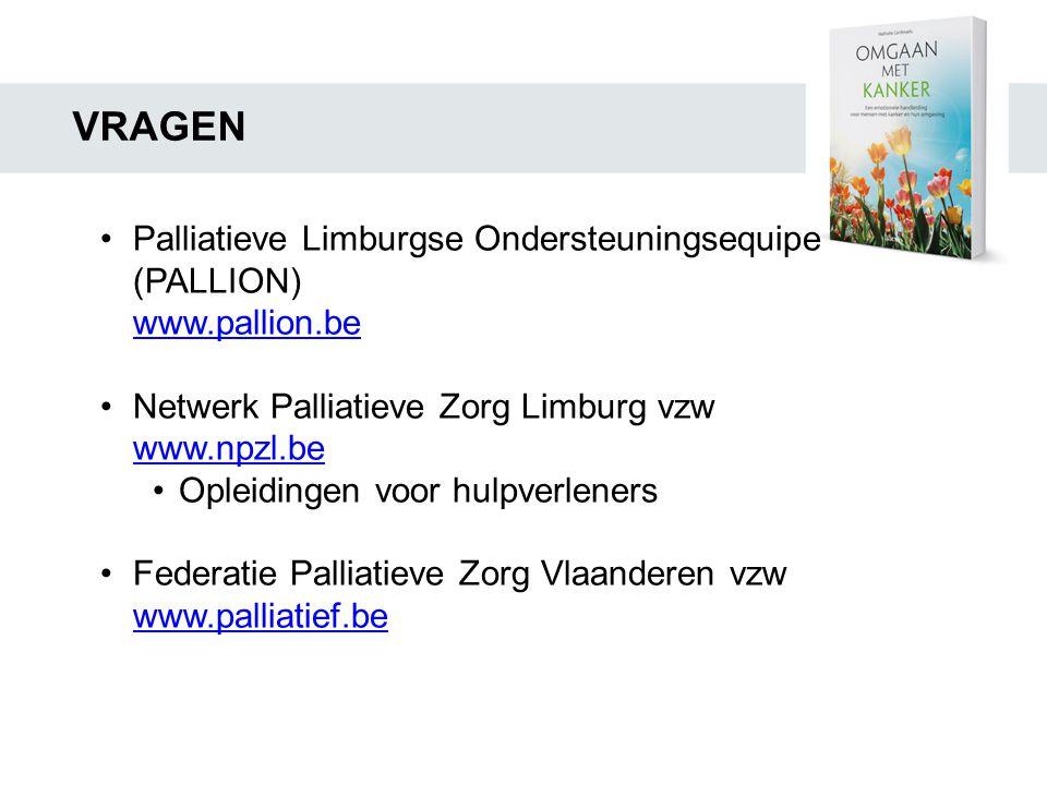 VRAGEN •Palliatieve Limburgse Ondersteuningsequipe (PALLION) www.pallion.be •Netwerk Palliatieve Zorg Limburg vzw www.npzl.be •Opleidingen voor hulpve