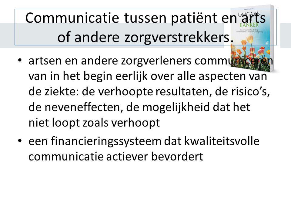 Communicatie tussen patiënt en arts of andere zorgverstrekkers. • artsen en andere zorgverleners communiceren van in het begin eerlijk over alle aspec