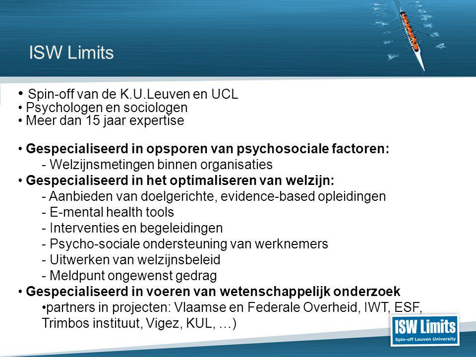 ISW Limits • Spin-off van de K.U.Leuven en UCL • Psychologen en sociologen • Meer dan 15 jaar expertise • Gespecialiseerd in opsporen van psychosocial