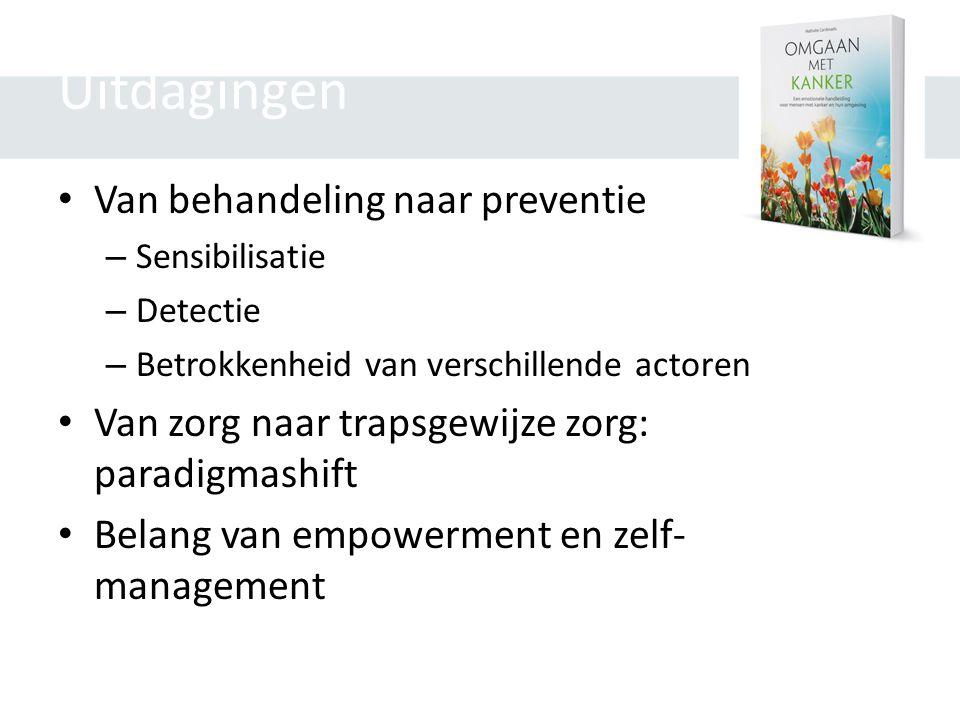 Uitdagingen • Van behandeling naar preventie – Sensibilisatie – Detectie – Betrokkenheid van verschillende actoren • Van zorg naar trapsgewijze zorg: