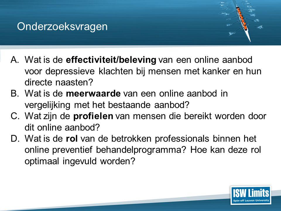 Onderzoeksvragen A.Wat is de effectiviteit/beleving van een online aanbod voor depressieve klachten bij mensen met kanker en hun directe naasten? B.Wa