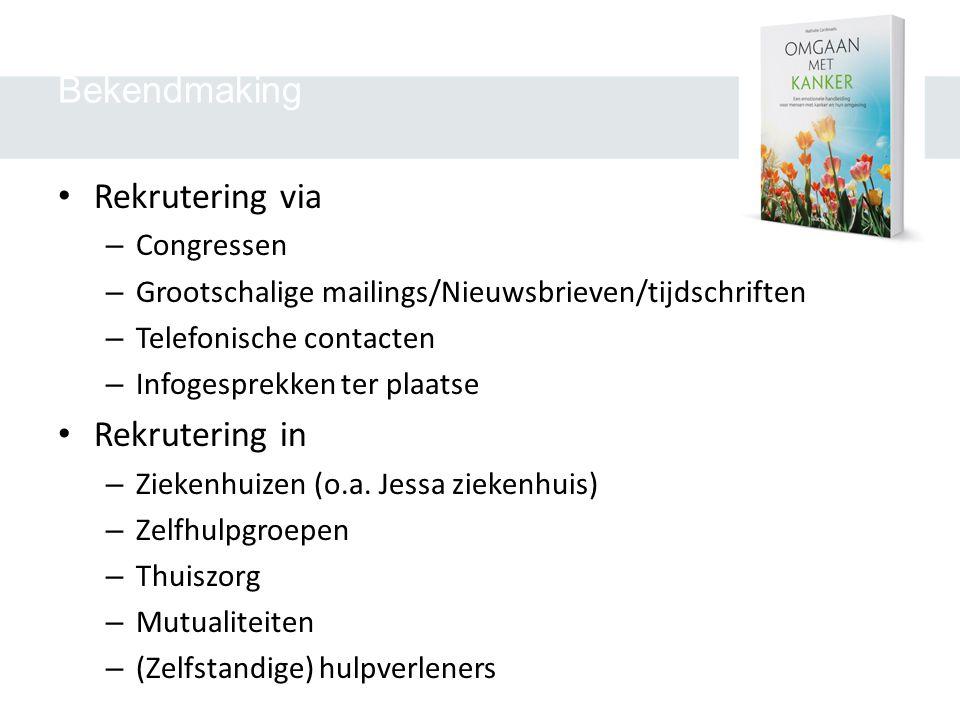 Bekendmaking • Rekrutering via – Congressen – Grootschalige mailings/Nieuwsbrieven/tijdschriften – Telefonische contacten – Infogesprekken ter plaatse