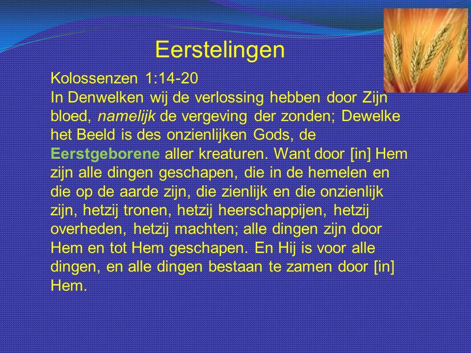 Kolossenzen 1:14-20 In Denwelken wij de verlossing hebben door Zijn bloed, namelijk de vergeving der zonden; Dewelke het Beeld is des onzienlijken Gods, de Eerstgeborene aller kreaturen.