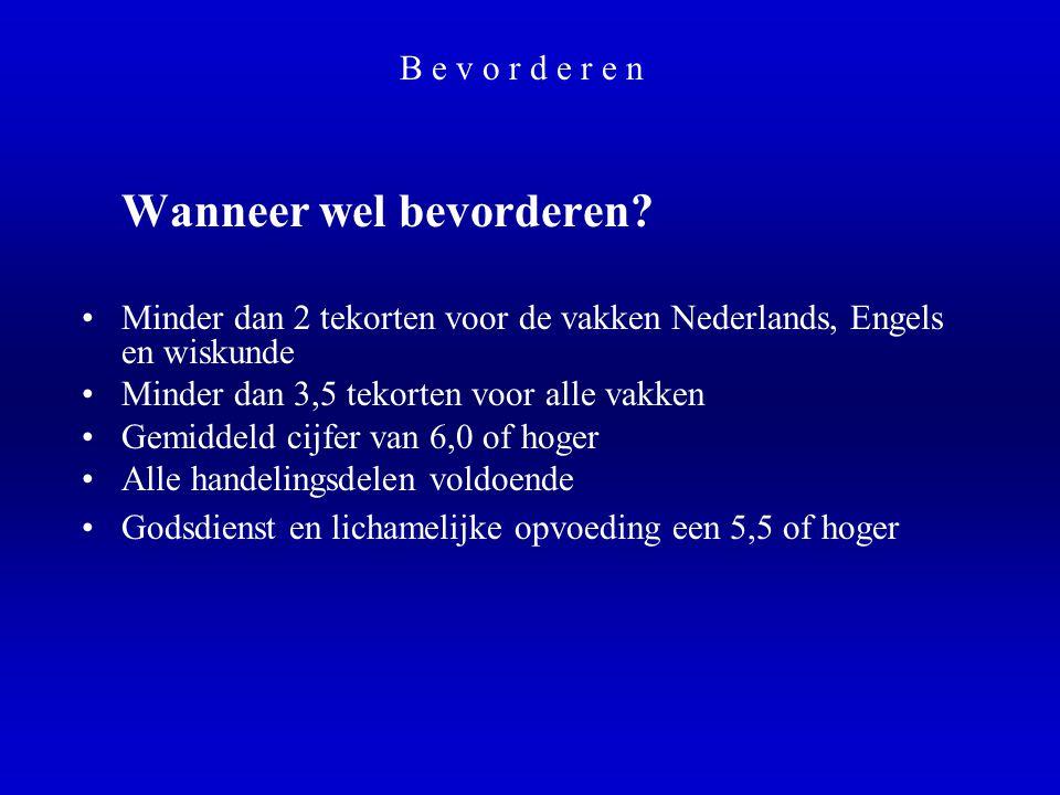 B e v o r d e r e n Wanneer wel bevorderen? •Minder dan 2 tekorten voor de vakken Nederlands, Engels en wiskunde •Minder dan 3,5 tekorten voor alle va