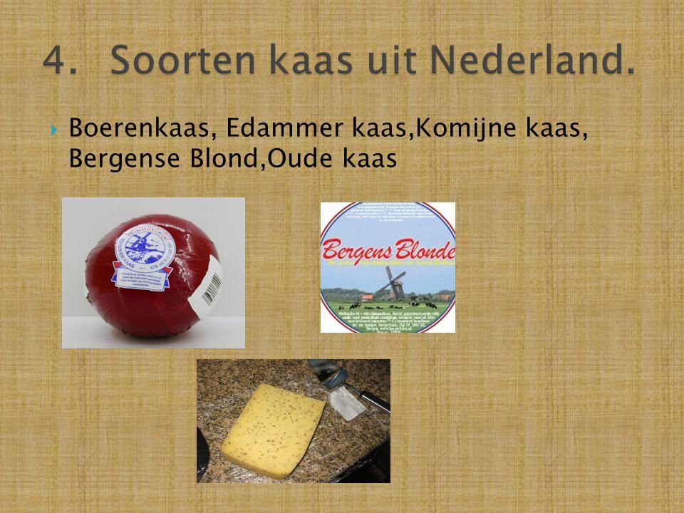  Boerenkaas, Edammer kaas,Komijne kaas, Bergense Blond,Oude kaas