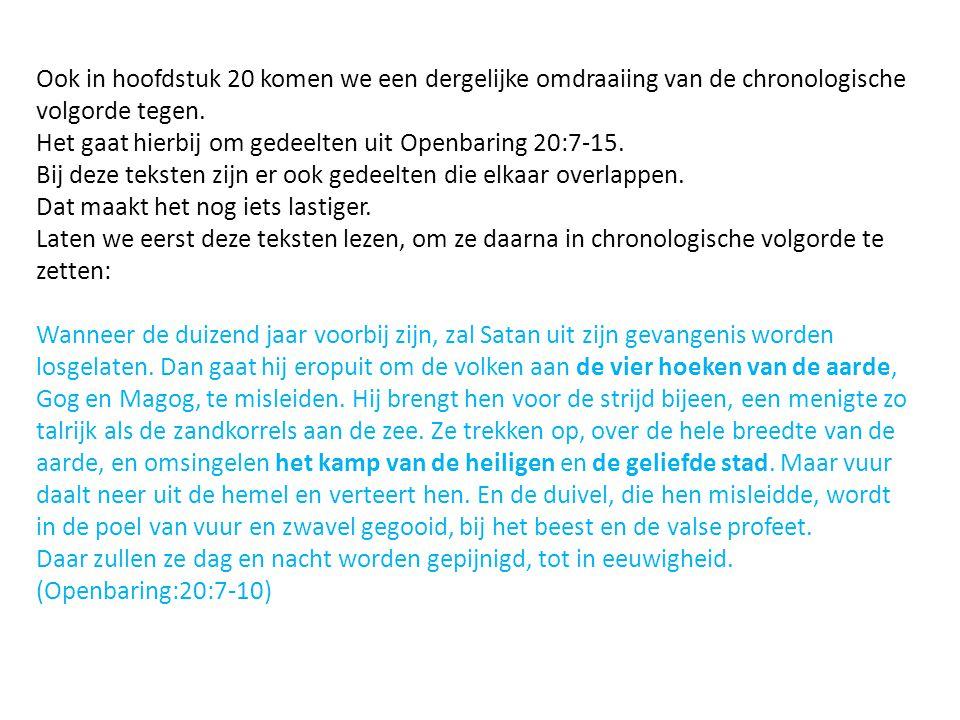 Ook in hoofdstuk 20 komen we een dergelijke omdraaiing van de chronologische volgorde tegen. Het gaat hierbij om gedeelten uit Openbaring 20:7-15. Bij