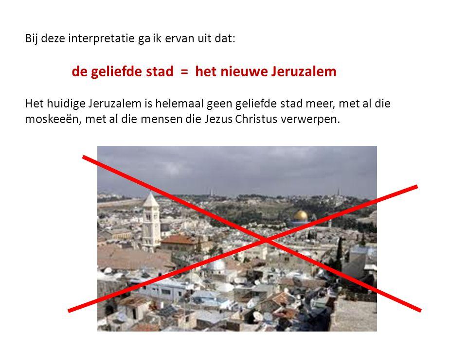 Bij deze interpretatie ga ik ervan uit dat: de geliefde stad = het nieuwe Jeruzalem Het huidige Jeruzalem is helemaal geen geliefde stad meer, met al