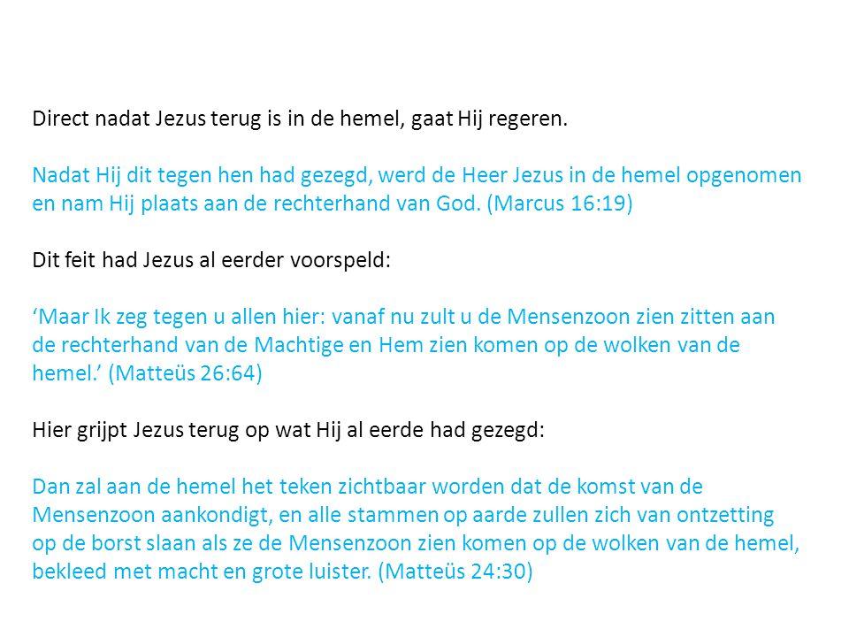 Direct nadat Jezus terug is in de hemel, gaat Hij regeren. Nadat Hij dit tegen hen had gezegd, werd de Heer Jezus in de hemel opgenomen en nam Hij pla