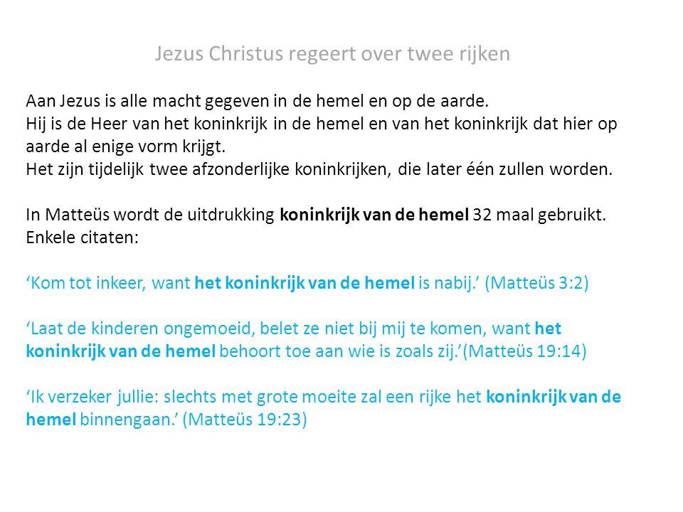 Jezus Christus regeert over twee rijken Aan Jezus is alle macht gegeven in de hemel en op de aarde. Hij is de Heer van het koninkrijk in de hemel en v