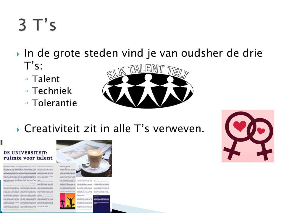  In de grote steden vind je van oudsher de drie T's: ◦ Talent ◦ Techniek ◦ Tolerantie  Creativiteit zit in alle T's verweven.