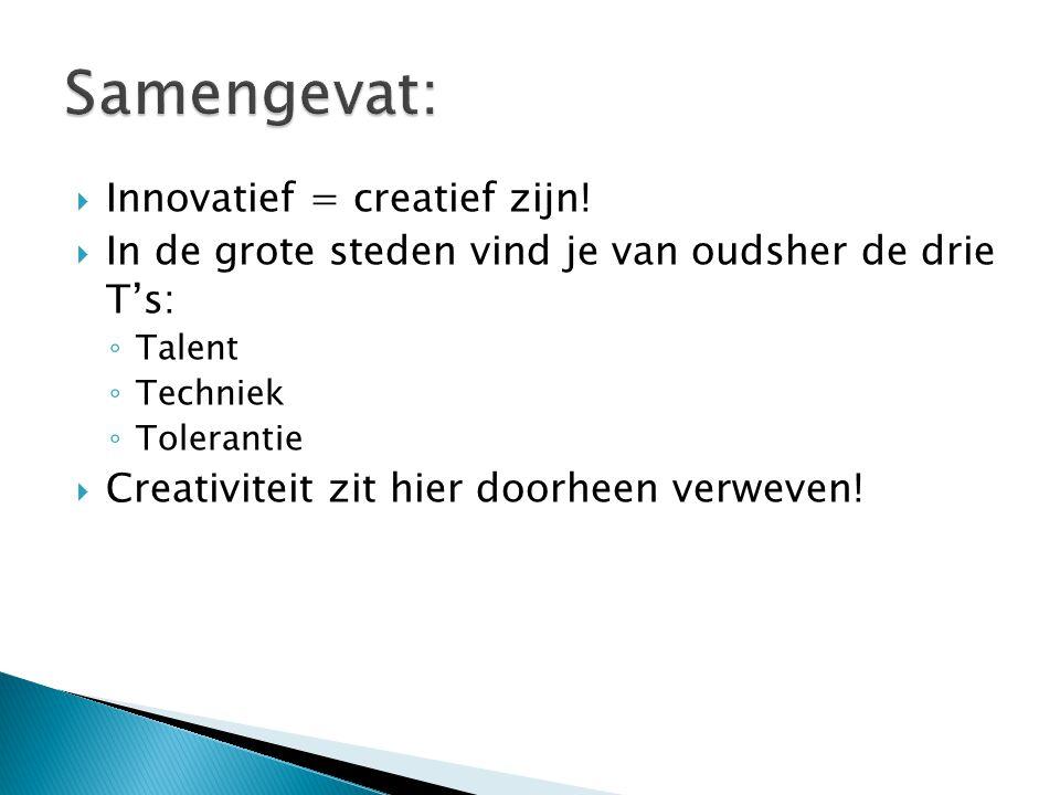  Innovatief = creatief zijn!  In de grote steden vind je van oudsher de drie T's: ◦ Talent ◦ Techniek ◦ Tolerantie  Creativiteit zit hier doorheen
