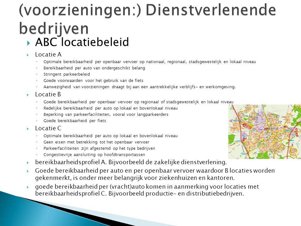  ABC locatiebeleid  Locatie A ◦ Optimale bereikbaarheid per openbaar vervoer op nationaal, regionaal, stadsgewestelijk en lokaal niveau ◦ Bereikbaar