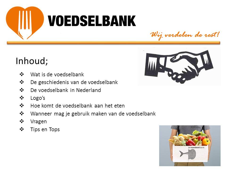 Inhoud;  Wat is de voedselbank  De geschiedenis van de voedselbank  De voedselbank in Nederland  Logo's  Hoe komt de voedselbank aan het eten  W
