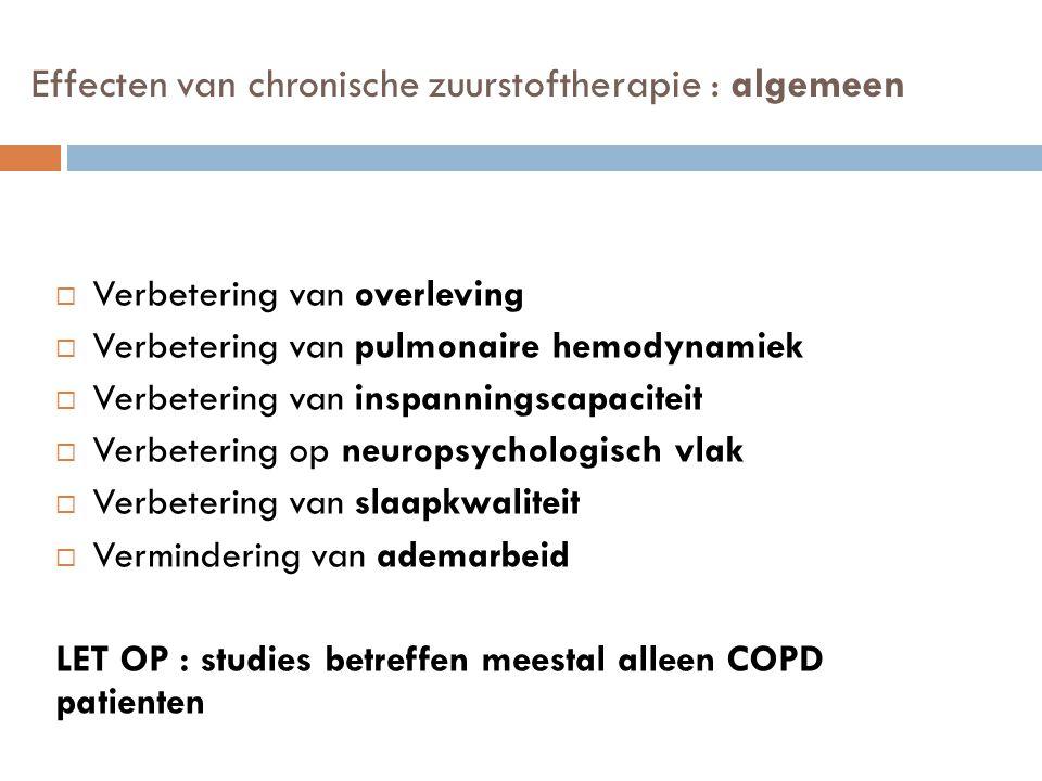Effecten van chronische zuurstoftherapie : algemeen  Verbetering van overleving  Verbetering van pulmonaire hemodynamiek  Verbetering van inspannin