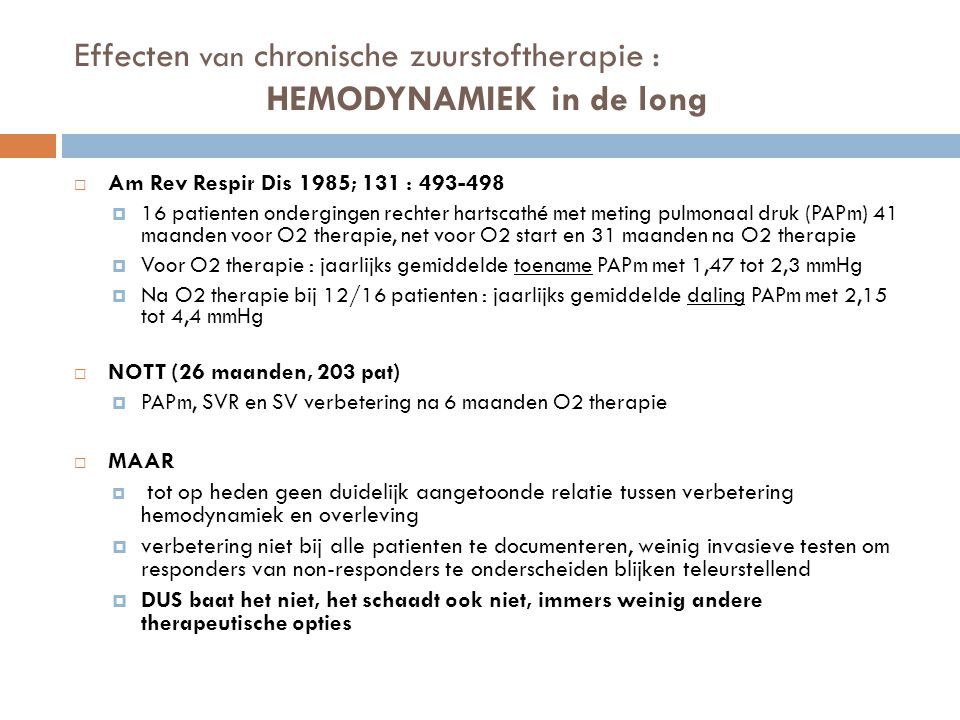 Effecten van chronische zuurstoftherapie : HEMODYNAMIEK in de long  Am Rev Respir Dis 1985; 131 : 493-498  16 patienten ondergingen rechter hartscat