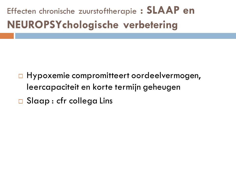Effecten chronische zuurstoftherapie : SLAAP en NEUROPSYchologische verbetering  Hypoxemie compromitteert oordeelvermogen, leercapaciteit en korte te