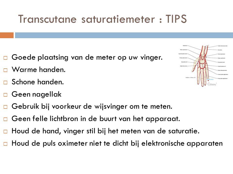 Transcutane saturatiemeter : TIPS  Goede plaatsing van de meter op uw vinger.  Warme handen.  Schone handen.  Geen nagellak  Gebruik bij voorkeur