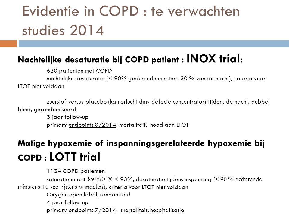 Evidentie in COPD : te verwachten studies 2014 Nachtelijke desaturatie bij COPD patient : INOX trial : 630 patienten met COPD nachtelijke desaturatie