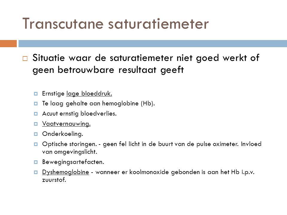 Transcutane saturatiemeter  Situatie waar de saturatiemeter niet goed werkt of geen betrouwbare resultaat geeft  Ernstige lage bloeddruk.  Te laag