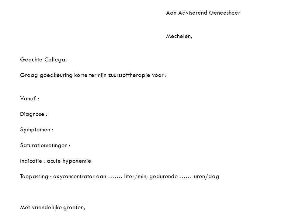 Aan Adviserend Geneesheer Mechelen, Geachte Collega, Graag goedkeuring korte termijn zuurstoftherapie voor : Vanaf : Diagnose : Symptomen : Saturatiem