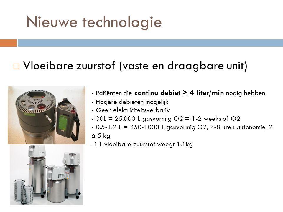  Vloeibare zuurstof (vaste en draagbare unit) - Patiënten die continu debiet ≥ 4 liter/min nodig hebben. - Hogere debieten mogelijk - Geen elektricit