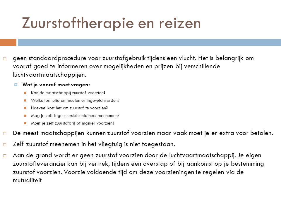Zuurstoftherapie en reizen  geen standaardprocedure voor zuurstofgebruik tijdens een vlucht. Het is belangrijk om vooraf goed te informeren over moge