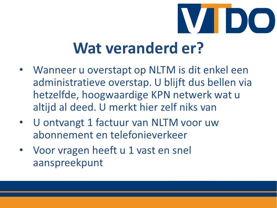 Wat veranderd er? • Wanneer u overstapt op NLTM is dit enkel een administratieve overstap. U blijft dus bellen via hetzelfde, hoogwaardige KPN netwerk