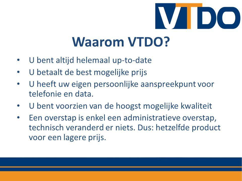 Waarom VTDO? • U bent altijd helemaal up-to-date • U betaalt de best mogelijke prijs • U heeft uw eigen persoonlijke aanspreekpunt voor telefonie en d