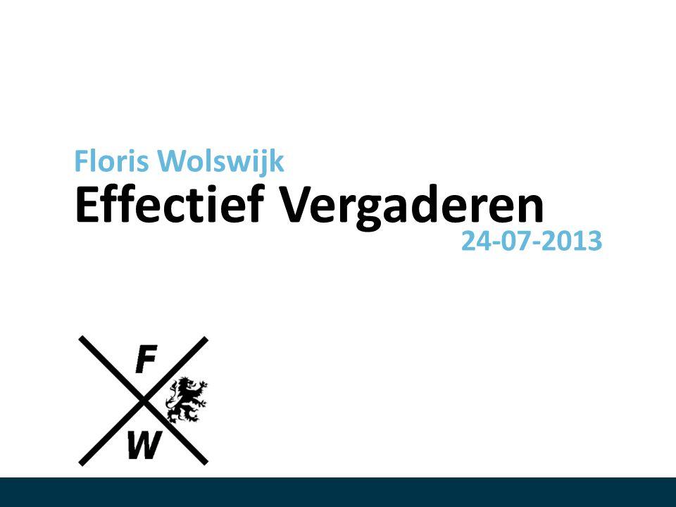 Effectief Vergaderen Floris Wolswijk 24-07-2013