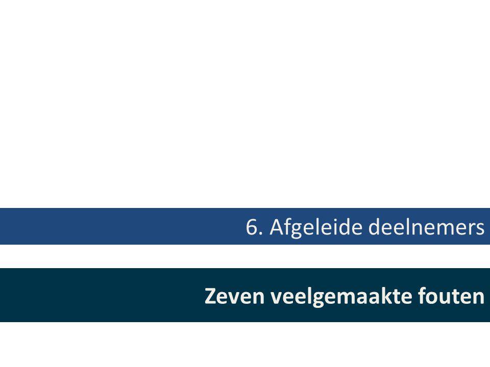 Zeven veelgemaakte fouten 6. Afgeleide deelnemers