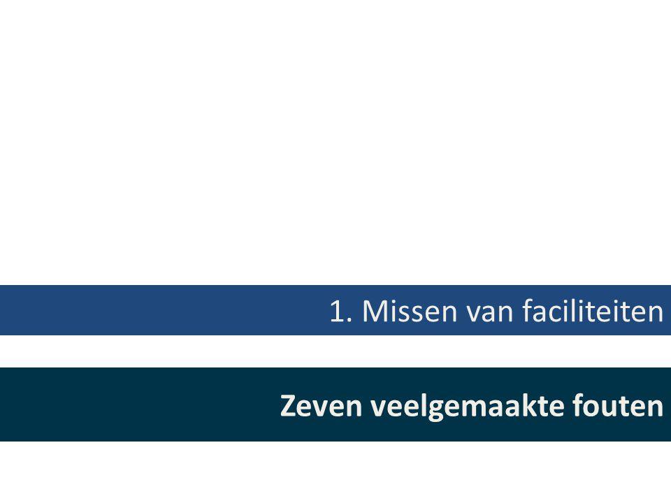 Zeven veelgemaakte fouten 1. Missen van faciliteiten