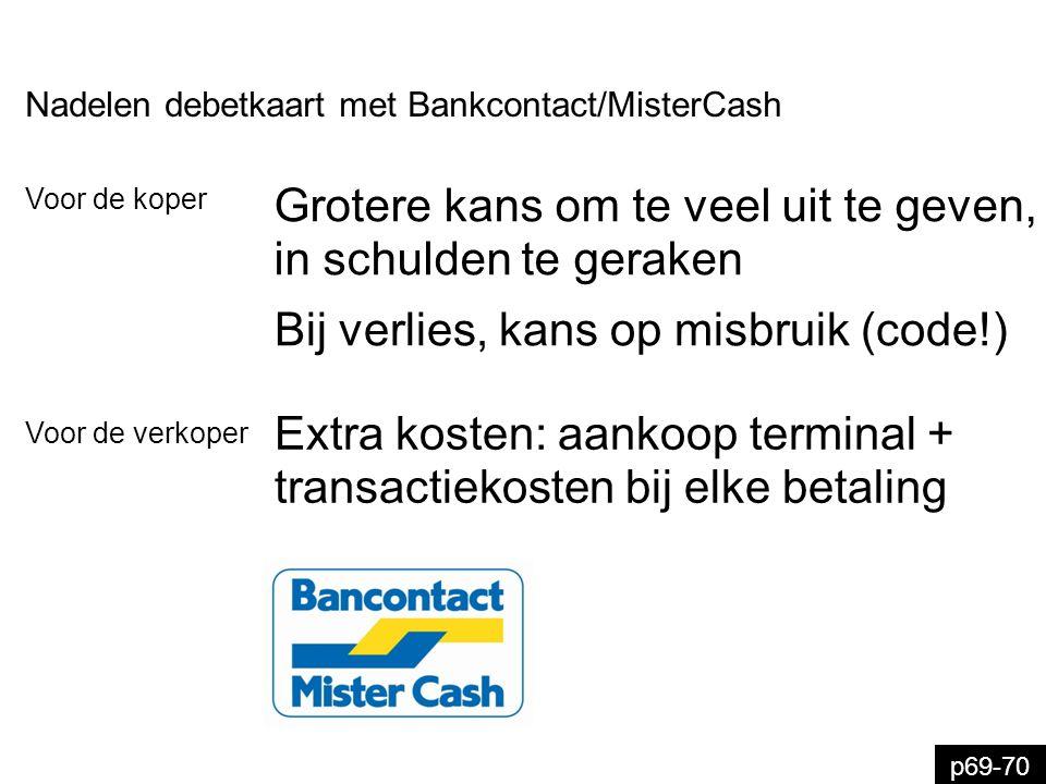 p71 Debetkaart met Bankcontact/MisterCash in Europa geld afhalen Met Maestro of V PAY op uw bankkaart kunt u België en elektronisch betalen, net zoals u dat in doet.
