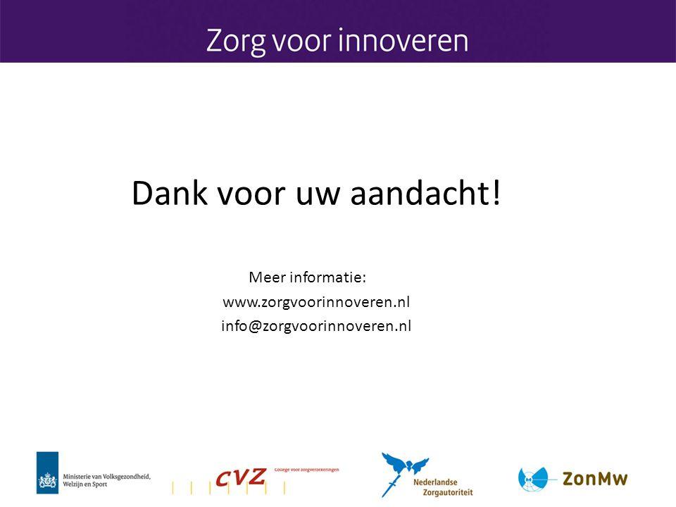Dank voor uw aandacht! Meer informatie: www.zorgvoorinnoveren.nl info@zorgvoorinnoveren.nl