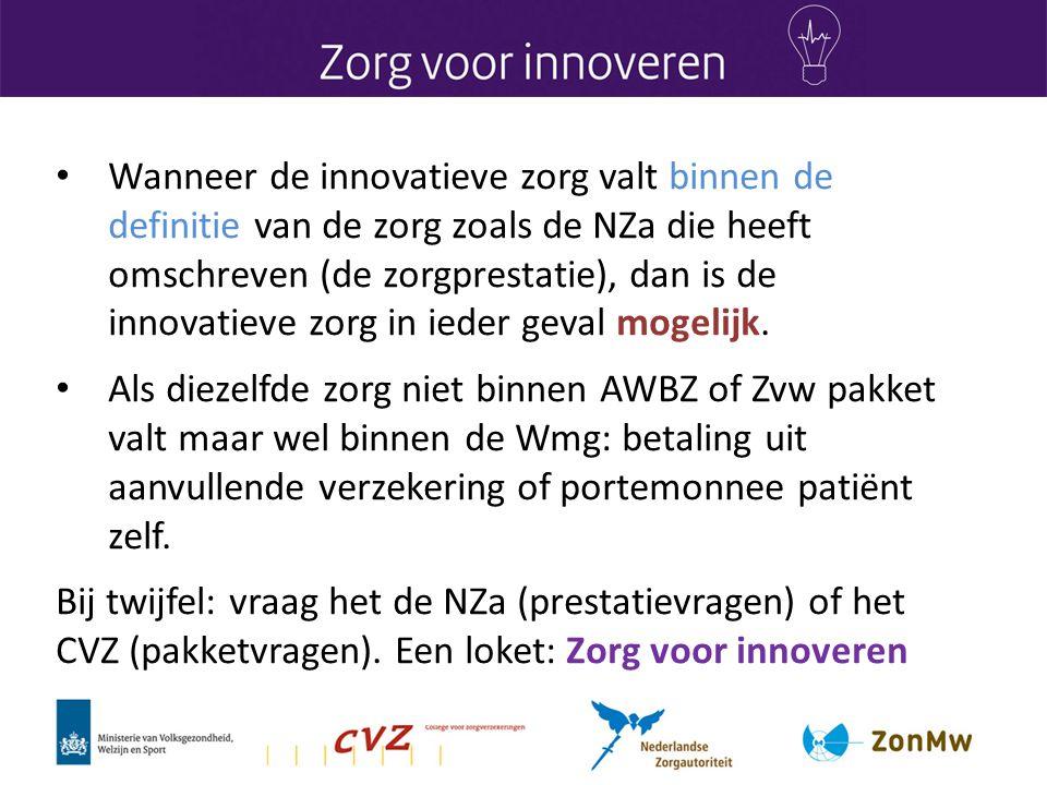 • Wanneer de innovatieve zorg valt binnen de definitie van de zorg zoals de NZa die heeft omschreven (de zorgprestatie), dan is de innovatieve zorg in