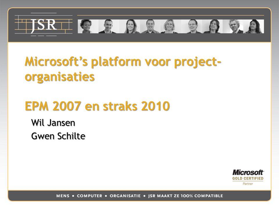 Microsoft's platform voor project- organisaties EPM 2007 en straks 2010 Wil Jansen Gwen Schilte