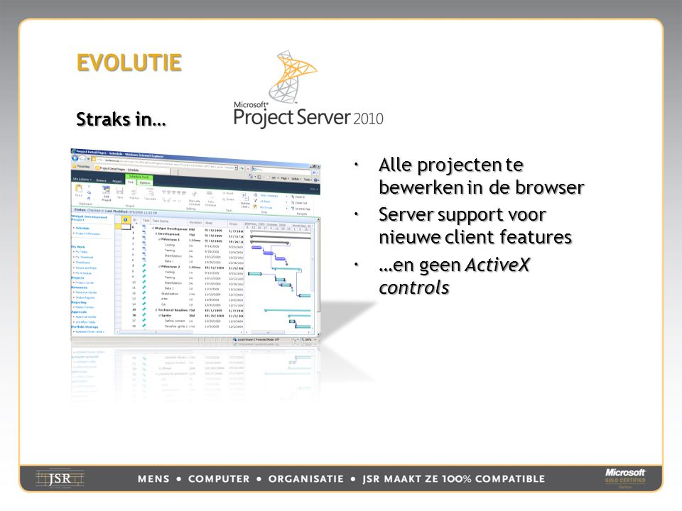 EVOLUTIE Straks in…  Alle projecten te bewerken in de browser  Server support voor nieuwe client features  …en geen ActiveX controls