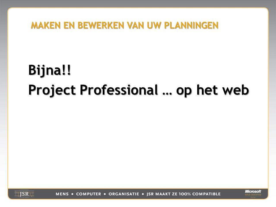 MAKEN EN BEWERKEN VAN UW PLANNINGEN Bijna!! Project Professional … op het web