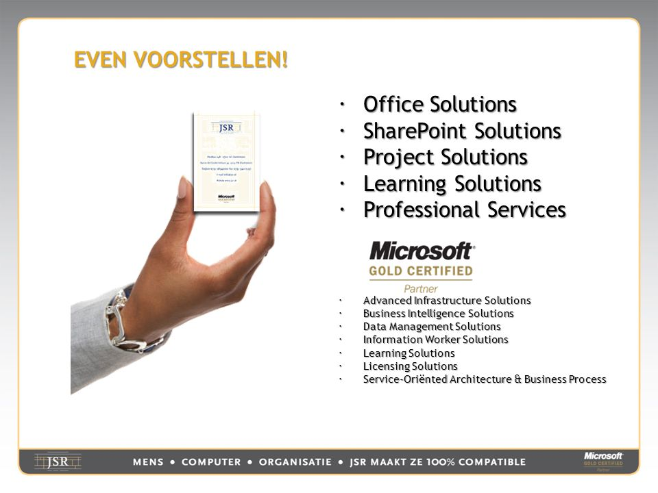 EVEN VOORSTELLEN!  Office Solutions  SharePoint Solutions  Project Solutions  Learning Solutions  Professional Services  Advanced Infrastructure