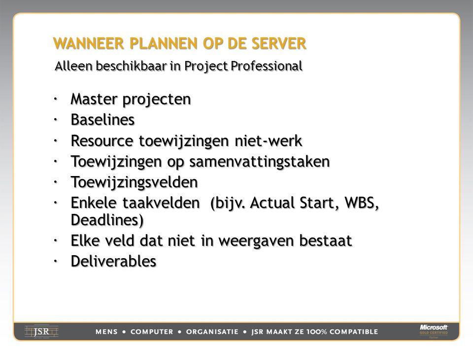WANNEER PLANNEN OP DE SERVER  Master projecten  Baselines  Resource toewijzingen niet-werk  Toewijzingen op samenvattingstaken  Toewijzingsvelden  Enkele taakvelden (bijv.