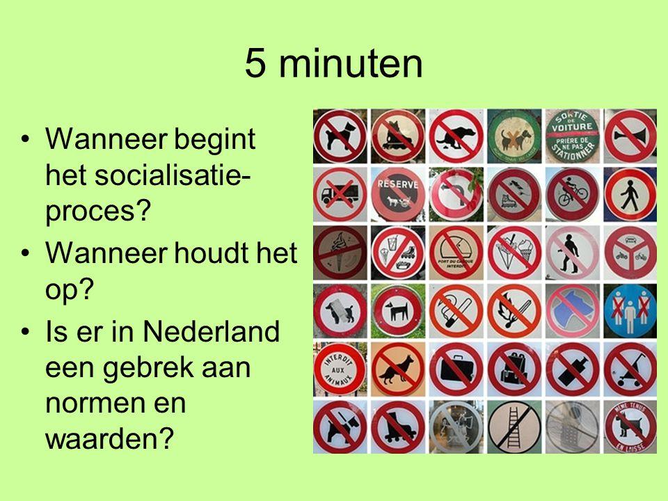 5 minuten •Wanneer begint het socialisatie- proces? •Wanneer houdt het op? •Is er in Nederland een gebrek aan normen en waarden?